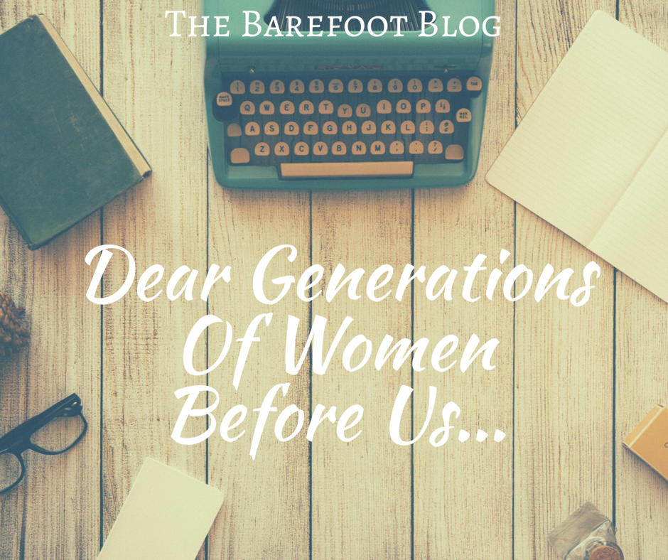 dear-generations-of-women-before-us